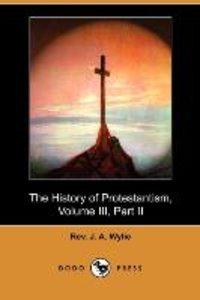 The History of Protestantism, Volume III, Part II (Dodo Press)