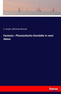 Fantasio : Phantastische Komödie in zwei Akten