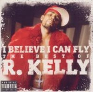I Believe I Can Fly: The Best of R.Kelly