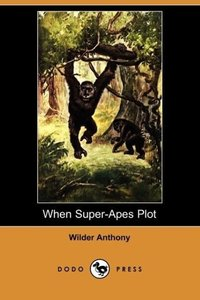 When Super-Apes Plot (Dodo Press)