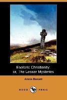 Esoteric Christianity; Or, the Lesser Mysteries (Dodo Press) - zum Schließen ins Bild klicken