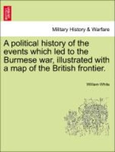 A political history of the events which led to the Burmese war,