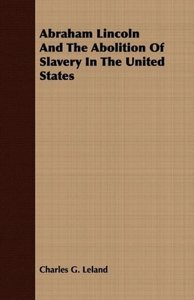 Abraham Lincoln and the Abolition of Slavery in the United State