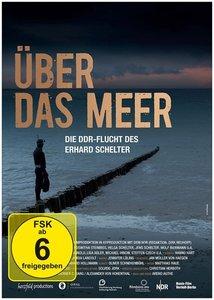 ÜBER DAS MEER - Die DDR-Flucht des Erhard Schelter