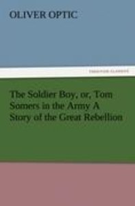 The Soldier Boy, or, Tom Somers in the Army A Story of the Great