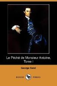 Le Peche de Monsieur Antoine, Tome I (Dodo Press)
