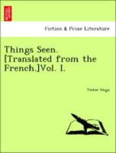 Things Seen. [Translated from the French.]Vol. I.