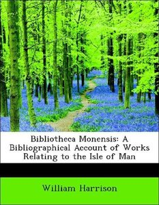 Bibliotheca Monensis: A Bibliographical Account of Works Relatin