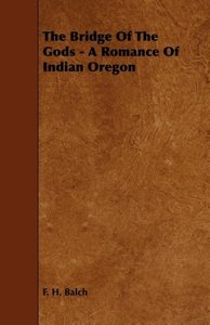 The Bridge of the Gods - A Romance of Indian Oregon