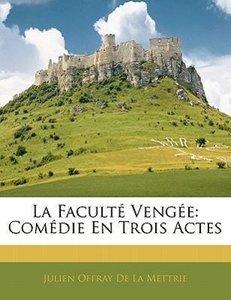 La Faculté Vengée: Comédie En Trois Actes