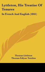 Lyttleton, His Treatise Of Tenures