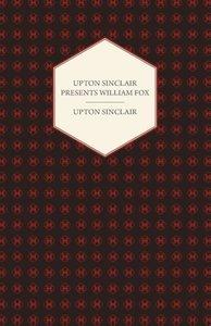 Upton Sinclair Presents William Fox
