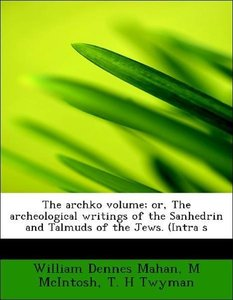 The archko volume; or, The archeological writings of the Sanhedr