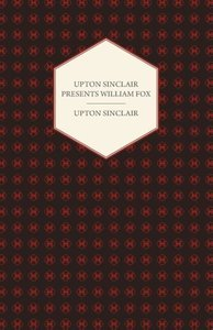 Upton Sinclair Presents William Fox