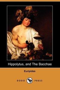 Hippolytus, and the Bacchae (Dodo Press)