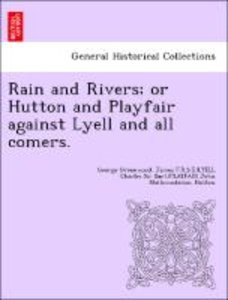 Rain and Rivers; or Hutton and Playfair against Lyell and all co
