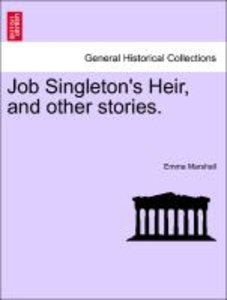 Job Singleton's Heir, and other stories.