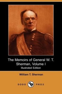 The Memoirs of General W. T. Sherman, Volume I (Illustrated Edit