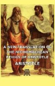 A New Translation of the Nichomachean Ethics of Aristotle