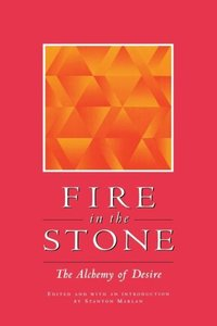 Fire in the Stone: The Alchemy of Soul Making