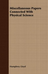 Miscellaneous Papers Connected With Physical Science