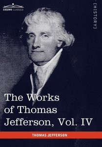 The Works of Thomas Jefferson, Vol. IV (in 12 Volumes)