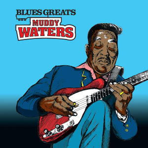 Blues Greats: Muddy Waters