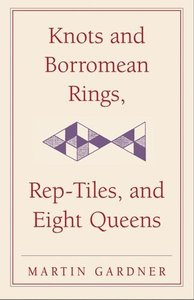 Knots & Borromean Rings, Rep-Tiles & Eight Queens