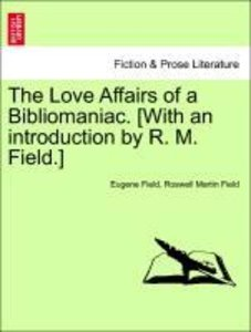 The Love Affairs of a Bibliomaniac. [With an introduction by R.