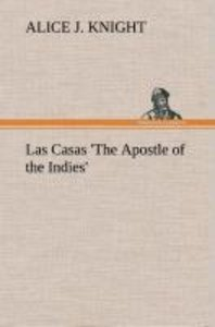 Las Casas 'The Apostle of the Indies'