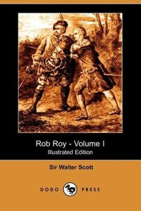 Rob Roy - Volume I (Illustrated Edition) (Dodo Press)