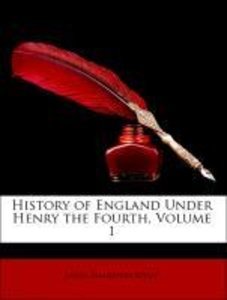 History of England Under Henry the Fourth, Volume 1
