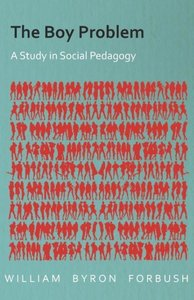 The Boy Problem - A Study in Social Pedagogy
