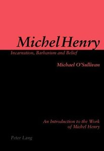 Michel Henry: Incarnation, Barbarism and Belief