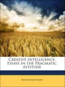 Creative Intelligence: Essays in the Pragmatic Attitude