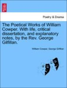 The Poetical Works of William Cowper. With life, critical disser
