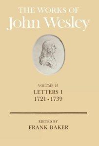 The Works of John Wesley Volume 25 Letters I (1721-1739)