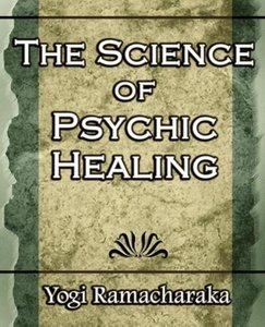 The Science of Psychic Healing (Body and Mind)