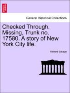 Checked Through. Missing, Trunk no. 17580. A story of New York C