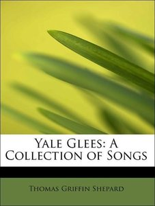 Yale Glees: A Collection of Songs