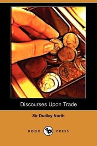Discourses Upon Trade (Dodo Press)