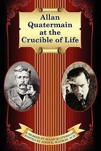 Allan Quatermain at the Crucible of Life