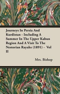 Journeys In Persia And Kurdistan - Including A Summer In The Upp