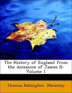 The History of England from the Accession of James II- Volume 1
