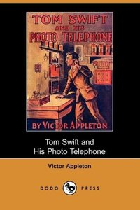 Tom Swift and His Photo Telephone or the Picture That Saved a Fo