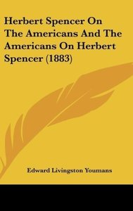 Herbert Spencer On The Americans And The Americans On Herbert Sp