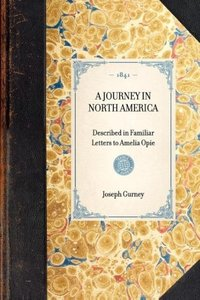 A JOURNEY IN NORTH AMERICA~Described in Familiar Letters to Amel