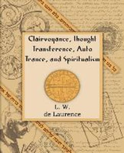 Clairvoyance, Thought Transference, Auto Trance, and Spiritualis