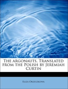 The argonauts. Translated from the Polish by Jeremiah Curtin