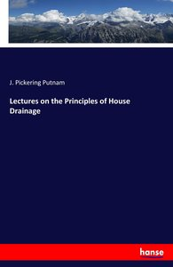 Lectures on the Principles of House Drainage